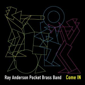 RAY ANDERSON POCKET BRASS BAND - Come In