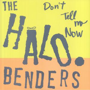HALO BENDERS, The - Don't Tell Me Now