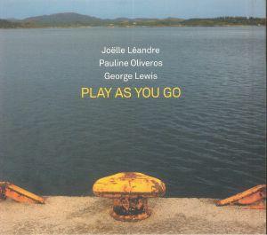 LEANDRE, Joelle/PAULINE OLIVEROS/GEORGE LEWIS - Play As You Go