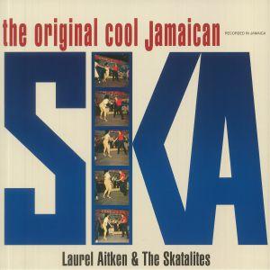 Laurel Aitken / The Skatalites - The Original Cool Jamaican Ska