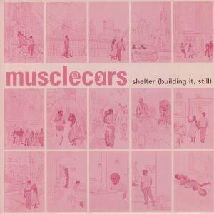 Musclecars - Shelter: Bulding It Still