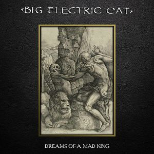 BIG ELECTRIC CAT - Dreams Of A Mad King (reissue)