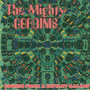 The Mighty Gordinis - Sounds From A Distant Galaxy