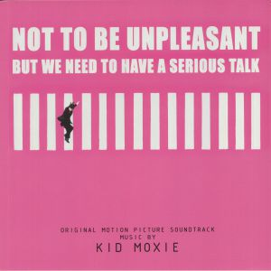 Kid Moxie - Not To Be Unpleasant But We Need To Have A Serious Talk (Soundtrack)