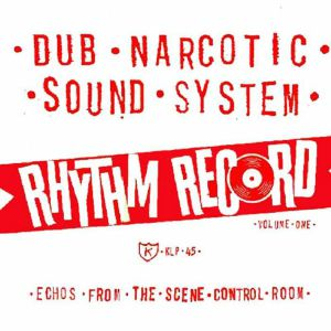 Dub Narcotic Sound System - Rhythm Record Vol One: Echoes From The Scene Control Room
