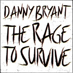 BRYANT, Danny - The Rage To Survive