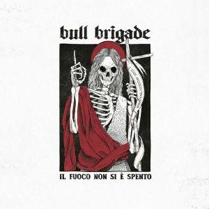 Bull Brigade - Il Fuoco Non Si E Spento