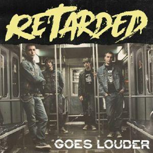 Retarded - Goes Louder