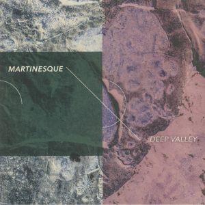 MARTINESQUE - Deep Valley