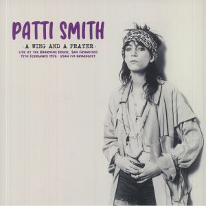 Patti Smith - A Wing & A Prayer: Live At The Boarding House San Francisco 15th February 1976 KSAN FM Broadcast