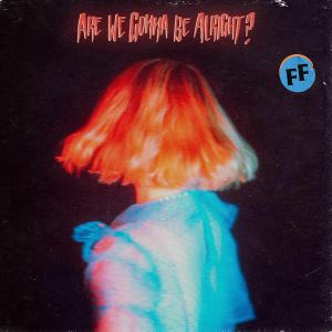 Fickle Friends - Are We Gonna Be Alright?