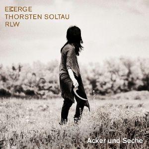 THORSTEN SOLTAU/EMERGE/RLW - Acker Und Seche