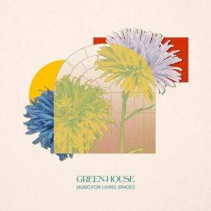 Green House - Music For Living Spaces