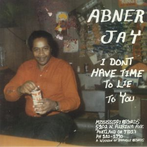Abner Jay - I Don't Have Time To Lie To You