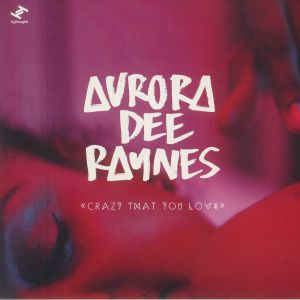 Aurora Dee Raynes - Crazy That You Love