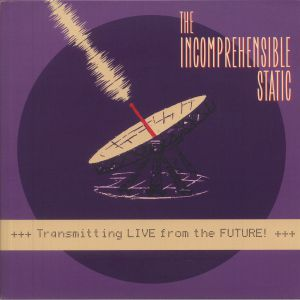 The Incomprehensible Static - Transmitting Live From The Future!