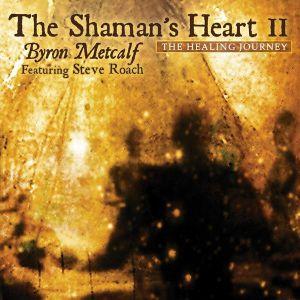 Byron Metcalf / Steve Roach - The Shaman's Heart II: The Healing Journey