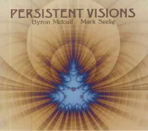 Byron Metcalf / Mark Seelig - Persistent Visions