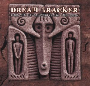 Byron Metcalf / Steve Roach / Dashmesh Khalsa - Dream Tracker
