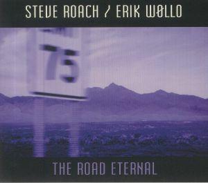 Steve Roach / Erik Wollo - The Road Eternal