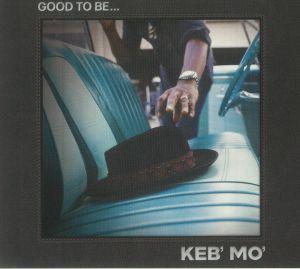 Keb Mo - Good To Be