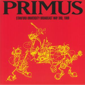 Primus - Stanford University Broadcast May 3rd 1989 (reissue)