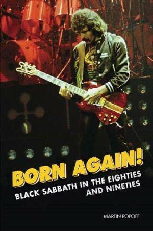 Born Again: Black Sabbath In The Eightes & Nineties (by Martin Popoff)