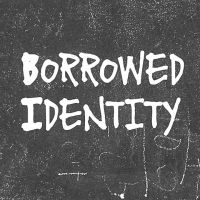 Borrowed Identity
