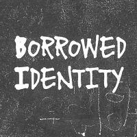 Borrowed Identity