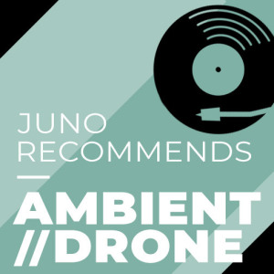 Juno Recommends Ambient/Drone