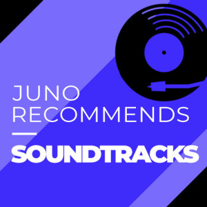 Juno Recommends Soundtracks