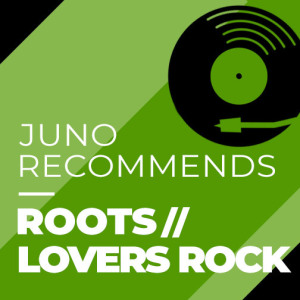 Juno Recommends Roots/Lovers Rock