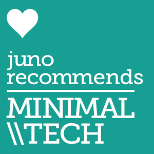 Juno Recommends Minimal Tech
