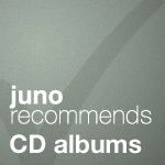 Juno Recommends CD Albums