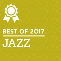 Juno Recommends Jazz: Jazz Recommendations Best of 2017