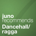 Juno Recommends Dancehall/Ragga