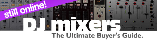 Still online - DJ mixers: The Ultimate Buyer's Guide