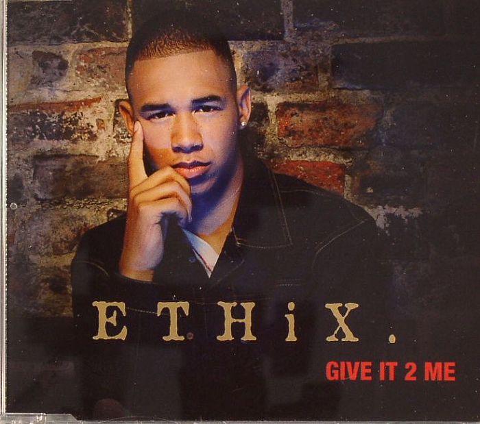 ETHIX - Give It 2 Me