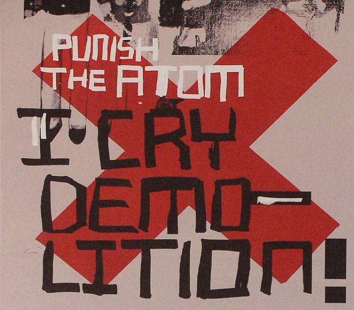 PUNISH THE ATOM - I Cry Demolition