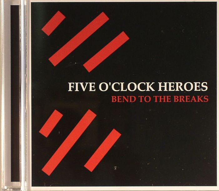 FIVE O'CLOCK HEROES - Bend To The Breaks