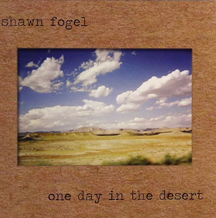 FOGEL, Shawn - One Day In The Desert