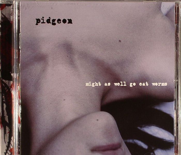 PIDGEON - Might As Well Go Eat Worms