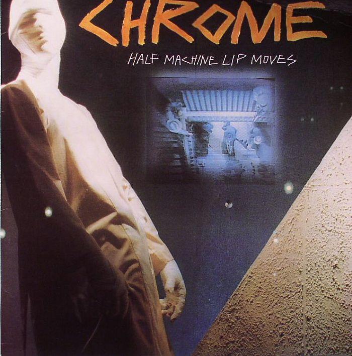CHROME - Half Machine Lip Moves