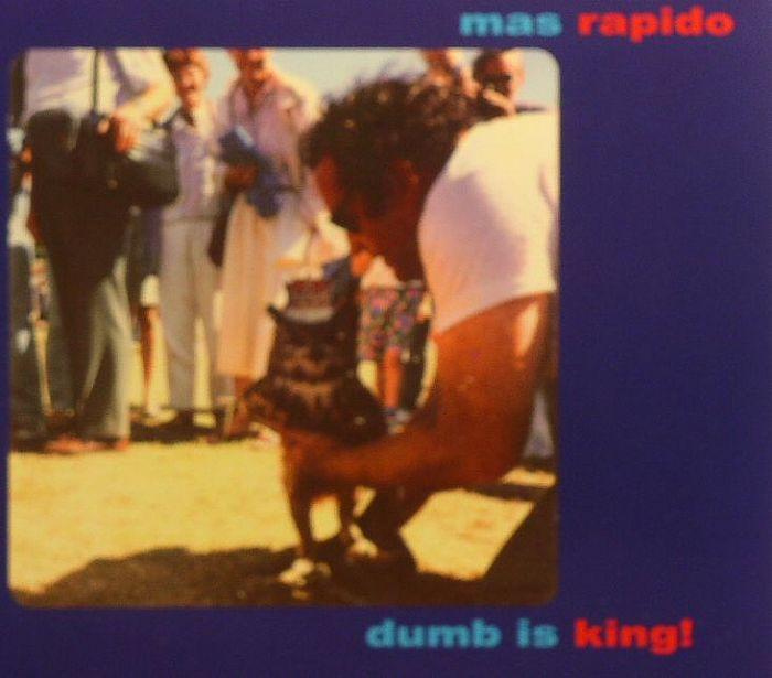 MAS RAPIDO - Dumb Is King!