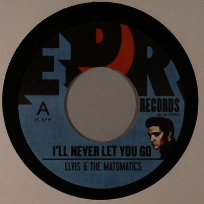 ELVIS/THE MATOMATICS - I'll Never Let You Go