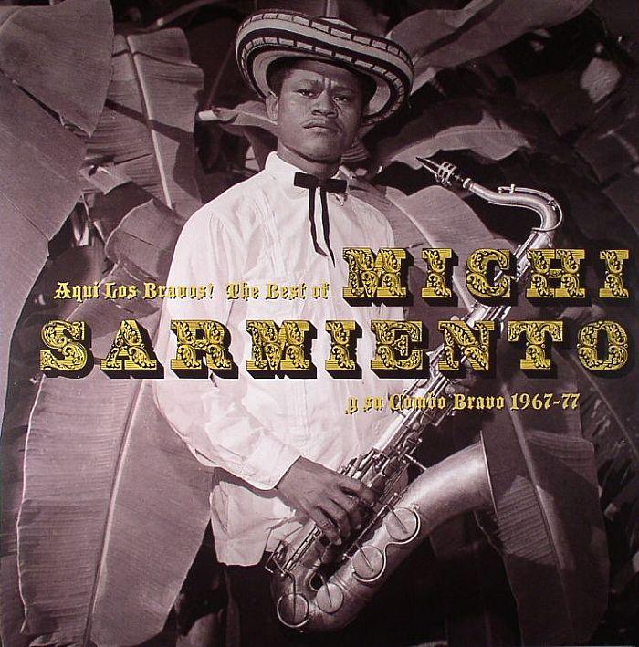 SARMIENTO, Michi - Aqui Los Bravos: The Best Of Michi Sarmiento Y Su Combo Bravo 1967-77