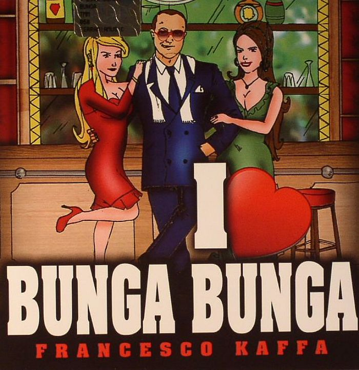 KAFFA, Francesco/VARIOUS - I Love Bunga Bunga
