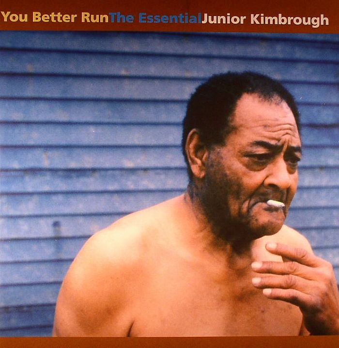 KIMBROUGH, Junior - You Better Run: The Essential