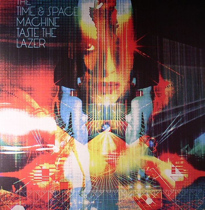 TIME & SPACE MACHINE, The - Taste The Lazer