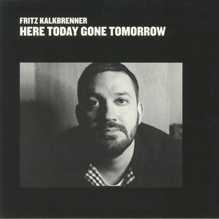 KALKBRENNER, Fritz - Here Today Gone Tomorrow